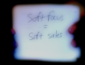 Soft focus equals soft sales
